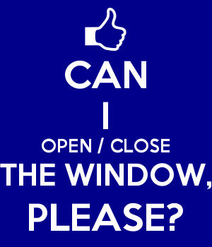 CAN I OPEN / CLOSE THE WINDOW, PLEASE?