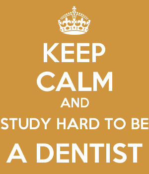 KEEP CALM AND STUDY HARD TO BE A DENTIST
