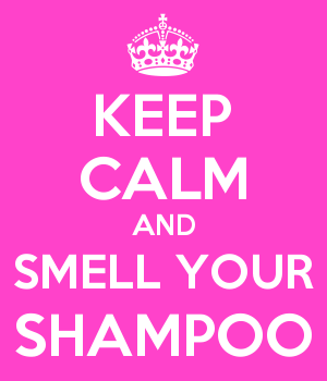 KEEP CALM AND SMELL YOUR SHAMPOO
