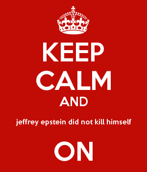 KEEP CALM AND jeffrey epstein did not kill himself ON