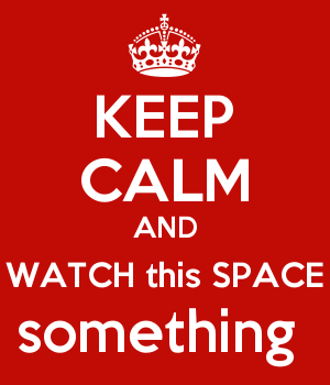 KEEP CALM AND WATCH this SPACE something