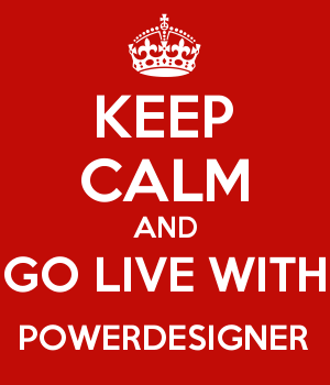 KEEP CALM AND GO LIVE WITH POWERDESIGNER