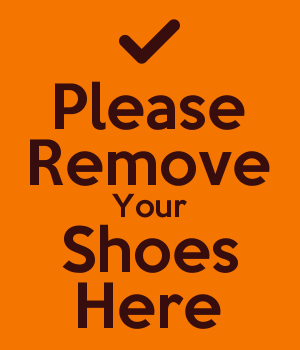 Please Remove Your Shoes Here
