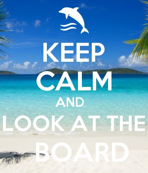 KEEP CALM AND   LOOK AT THE   BOARD