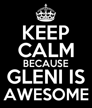 KEEP CALM BECAUSE GLENI IS AWESOME