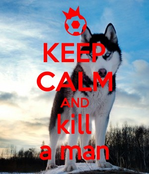 KEEP CALM AND kill a man