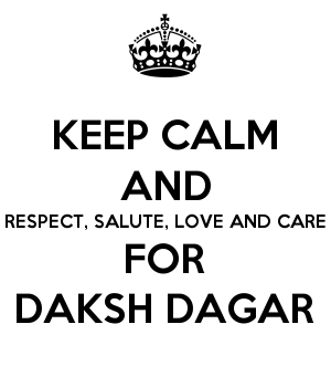 KEEP CALM AND RESPECT, SALUTE, LOVE AND CARE FOR DAKSH DAGAR