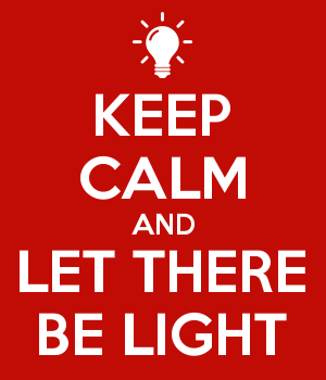 KEEP CALM AND LET THERE BE LIGHT
