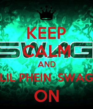 KEEP CALM AND LIL PHEIN  SWAG ON