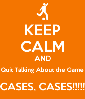 KEEP CALM AND Quit Talking About the Game CASES, CASES!!!!!
