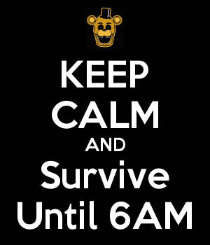 KEEP CALM AND Survive Until 6AM