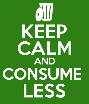 KEEP CALM AND CONSUME  LESS