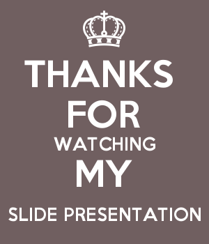 THANKS  FOR WATCHING MY SLIDE PRESENTATION