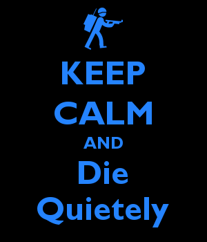KEEP CALM AND Die Quietely