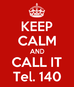KEEP CALM AND CALL IT Tel. 140