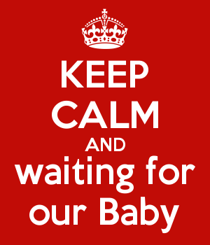KEEP CALM AND waiting for our Baby