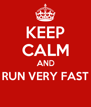 KEEP CALM AND RUN VERY FAST
