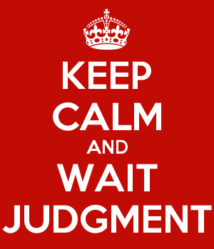 KEEP CALM AND WAIT JUDGMENT