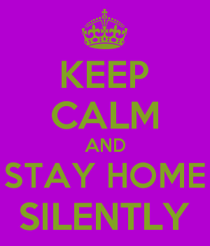 KEEP CALM AND STAY HOME SILENTLY