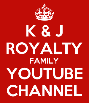 K & J ROYALTY FAMILY YOUTUBE CHANNEL