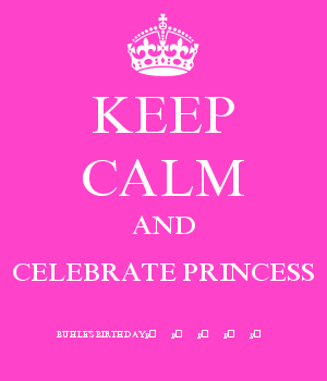 KEEP CALM AND CELEBRATE PRINCESS BUHLE'S BIRTHDAY????????????????????