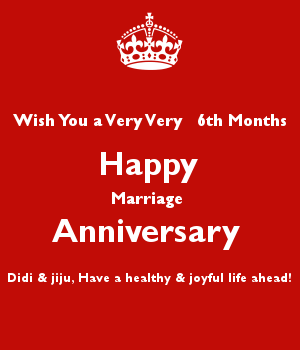 Wish You a Very Very   6th Months Happy Marriage  Anniversary  Didi & jiju, Have a healthy & joyful life ahead!