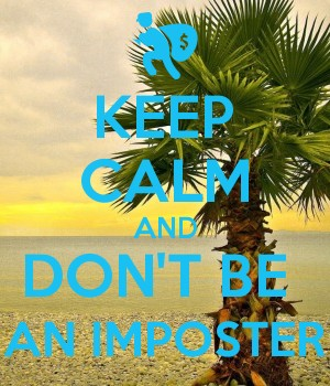 KEEP CALM AND DON'T BE  AN IMPOSTER