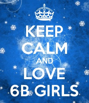 KEEP CALM AND LOVE 6B GIRLS