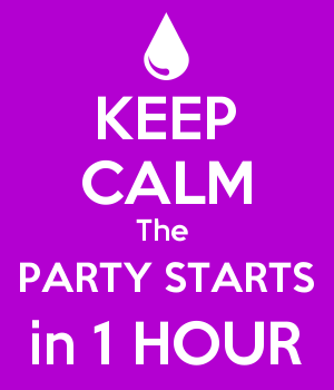 KEEP CALM The  PARTY STARTS in 1 HOUR