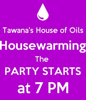 Tawana's House of Oils Housewarming The  PARTY STARTS at 7 PM