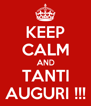 KEEP CALM AND TANTI AUGURI !!!