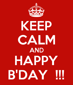 KEEP CALM AND HAPPY B'DAY  !!!