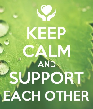 KEEP CALM AND SUPPORT EACH OTHER