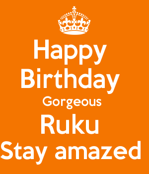 Happy  Birthday  Gorgeous  Ruku  Stay amazed