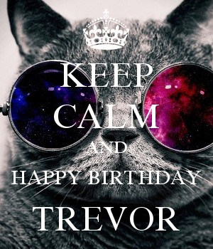 KEEP CALM AND HAPPY BIRTHDAY TREVOR