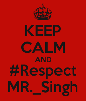 KEEP CALM AND #Respect MR._Singh