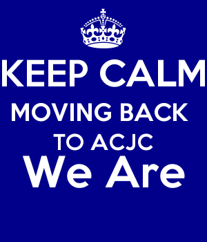 KEEP CALM MOVING BACK  TO ACJC We Are
