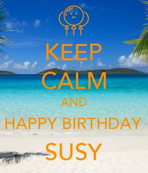 KEEP CALM AND HAPPY BIRTHDAY SUSY