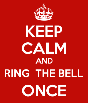 KEEP CALM AND RING  THE BELL ONCE