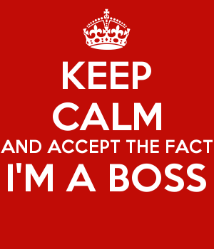 KEEP CALM AND ACCEPT THE FACT I'M A BOSS