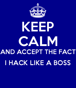KEEP CALM AND ACCEPT THE FACT I HACK LIKE A BOSS