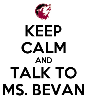 KEEP CALM AND TALK TO MS. BEVAN