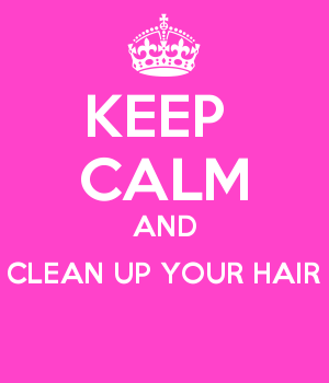 KEEP  CALM AND CLEAN UP YOUR HAIR