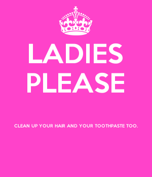 LADIES PLEASE  CLEAN UP YOUR HAIR AND YOUR TOOTHPASTE TOO.