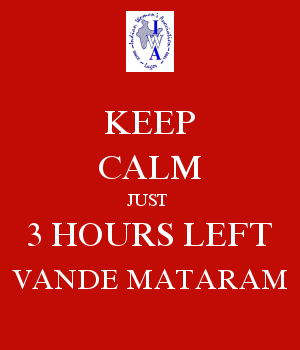KEEP CALM JUST  3 HOURS LEFT VANDE MATARAM