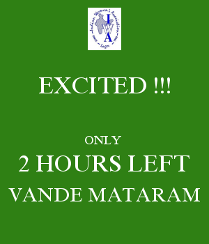 EXCITED !!!  ONLY  2 HOURS LEFT VANDE MATARAM
