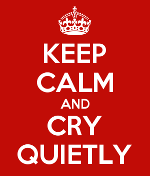 KEEP CALM AND CRY QUIETLY