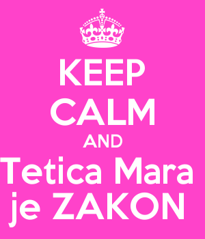 KEEP CALM AND Tetica Mara  je ZAKON