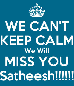 WE CAN'T KEEP CALM We Will MISS YOU Satheesh!!!!!!