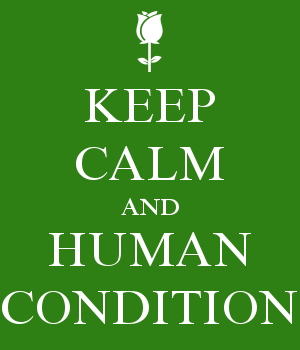 KEEP CALM AND HUMAN CONDITION